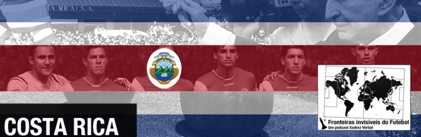 Fronteiras Invisíveis do Futebol  53 – Costa Rica  98adc959a3c6d