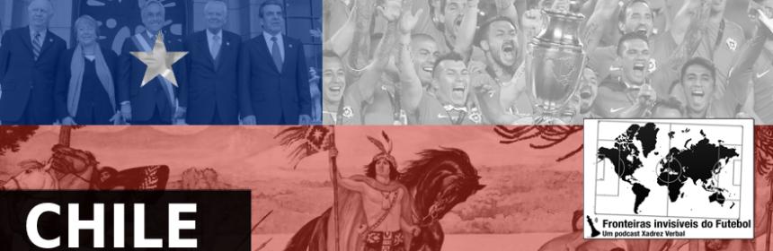 Fronteiras Invisíveis do Futebol  66 – Chile  f2ea6fb003442